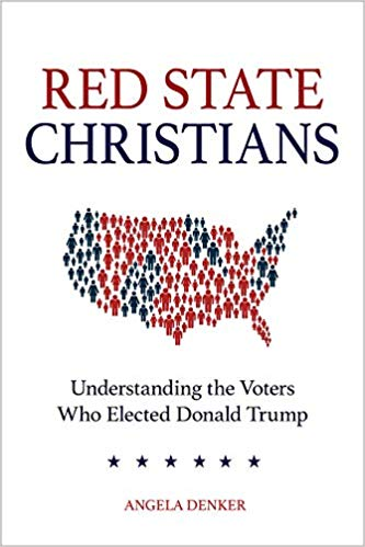 Red State Christians: Understanding the Voters Who Elected Donald Trump, by Angela Decker, a book review