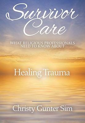 Survivor Care: What Religious Professionals Need to Know About Healing Trauma, a book review